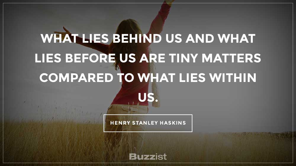 What Lies Behind Us And What Lies Before Us Are Tiny Matters Compared To  What Lies