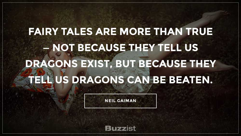 Fairy tales are more than true — not because they tell us dragons exist, but because they tell us dragons can be beaten.