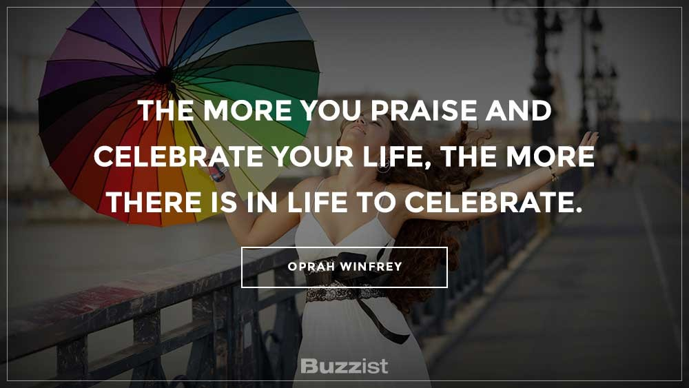 Quote By Oprah Winfrey on celebrating life by praising it as much as you can.