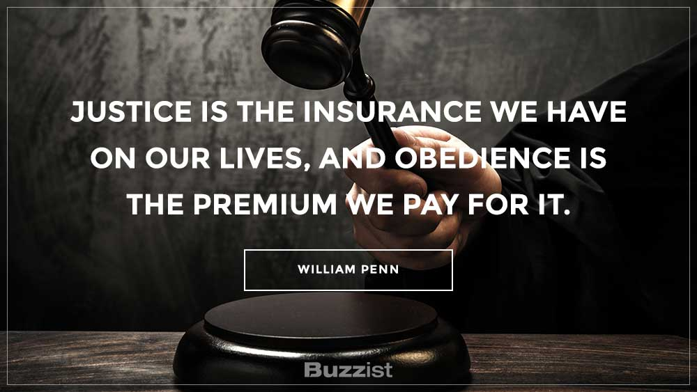 Justice is the insurance we have on our lives, and obedience is the premium we pay for it.